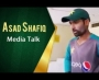 Asad Shafiq Media Talk at GSL