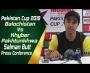 Balochistan Vs Khyber Pakhtunkhwa | Pakistan Cup 2019 | Salman Butt post match press conference